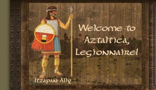 Welcome to Aztaltica, Legionnaire!